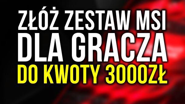 Konkurs: Złóż komputer MSI do 3000 zł, a potem wygraj go lub inne nagrody